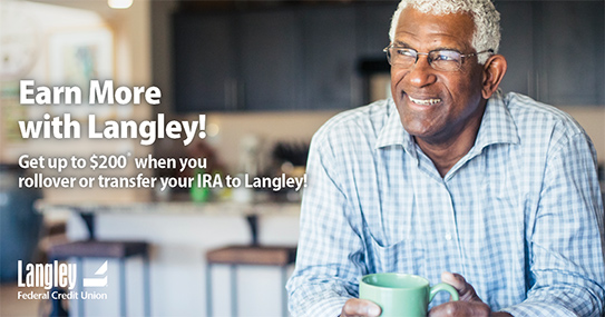 Earn up to $200* when you rollover or transfer your IRA to a Langley IRA Certificate!