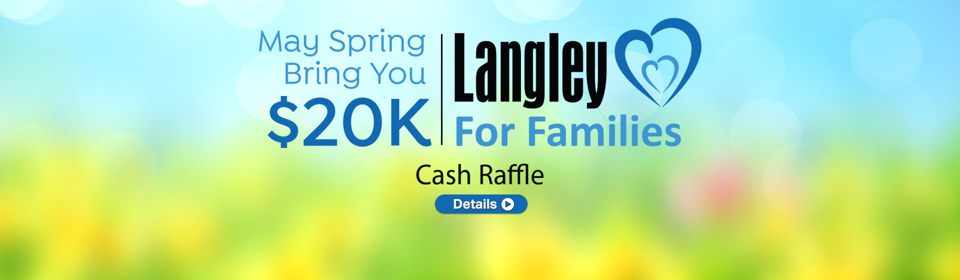 Langley for Families Foundation Cash Raffle - Win 20k! - Click here for details.