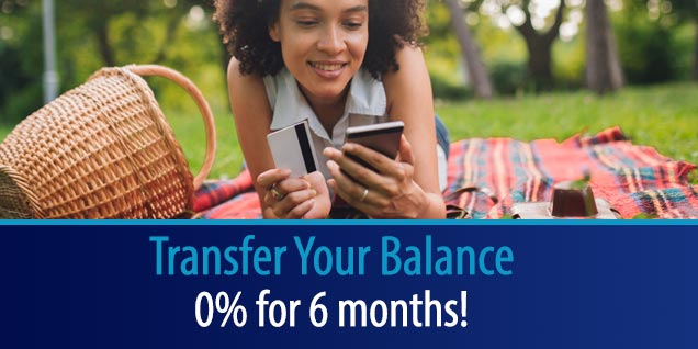 Transfer your Balance and Get 0% for 6 months!